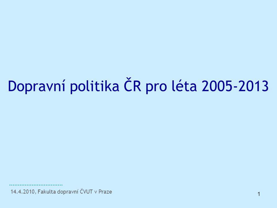 1 Dopravní politika ČR pro léta 2005-2013 14.4.2010, Fakulta dopravní ČVUT v Praze