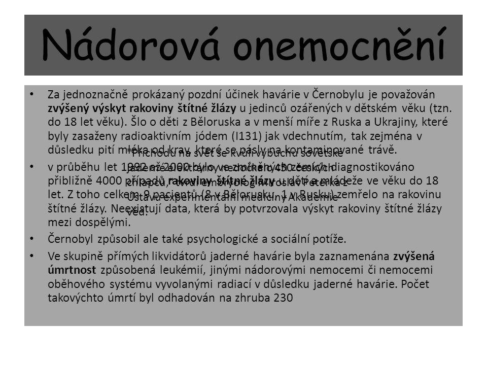 Nádorová onemocnění Za jednoznačně prokázaný pozdní účinek havárie v Černobylu je považován zvýšený výskyt rakoviny štítné žlázy u jedinců ozářených v