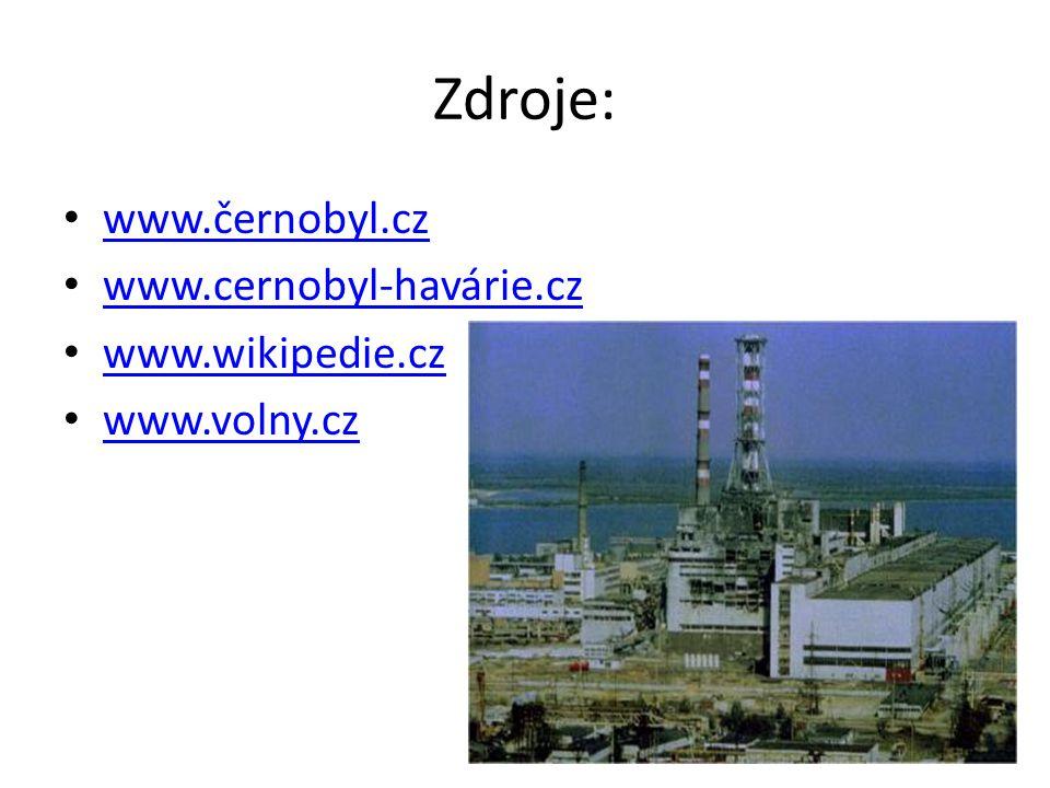 Zdroje: www.černobyl.cz www.cernobyl-havárie.cz www.wikipedie.cz www.volny.cz