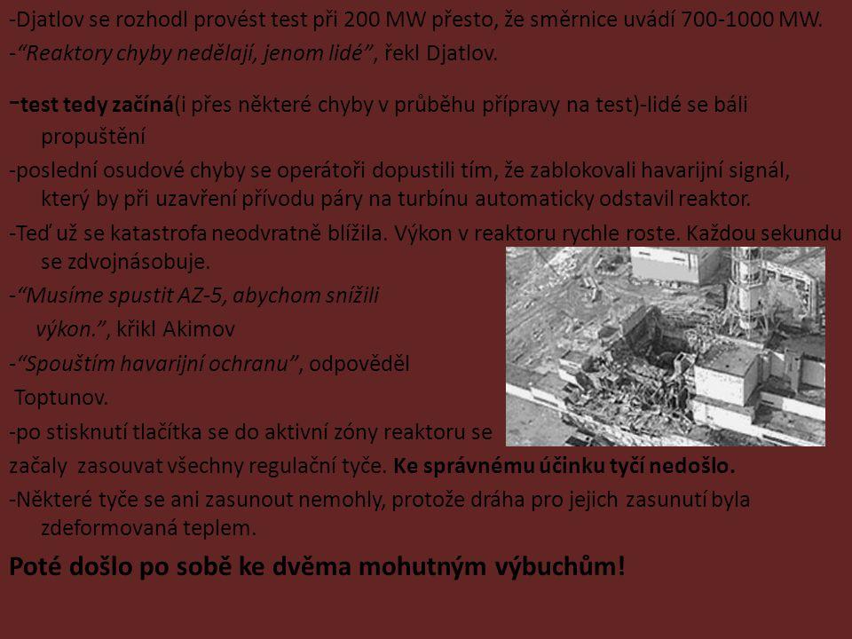"""-Djatlov se rozhodl provést test při 200 MW přesto, že směrnice uvádí 700-1000 MW. -""""Reaktory chyby nedělají, jenom lidé"""", řekl Djatlov. - test tedy z"""