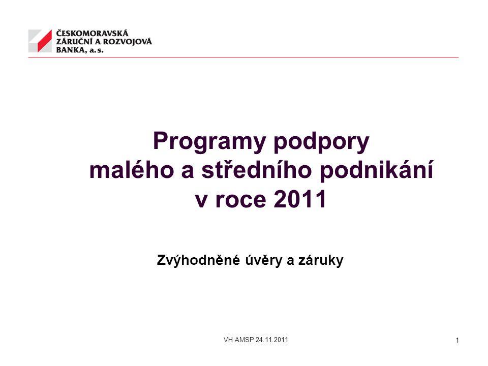 Programy podpory malého a středního podnikání v roce 2011 Zvýhodněné úvěry a záruky 1 VH AMSP 24.11.2011