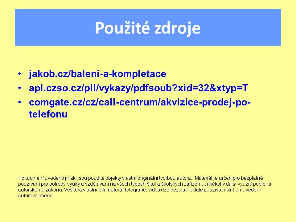 Použité zdroje jakob.cz/baleni-a-kompletace apl.czso.cz/pll/vykazy/pdfsoub xid=32&xtyp=T comgate.cz/cz/call-centrum/akvizice-prodej-po- telefonu Pokud není uvedeno jinak, jsou použité objekty vlastní originální tvorbou autora.