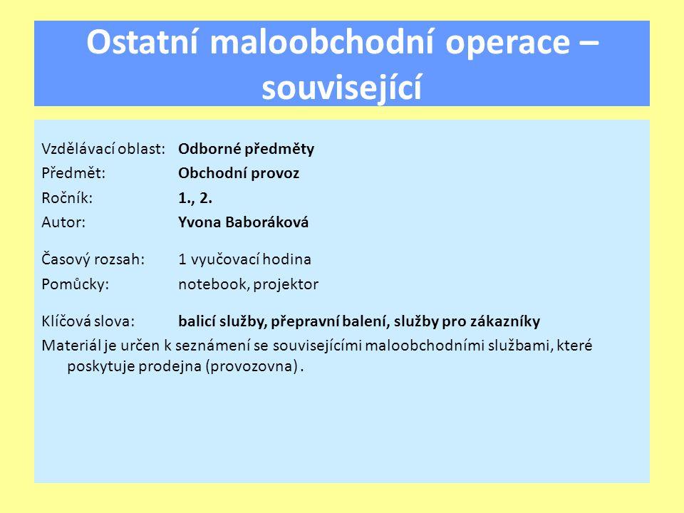 Ostatní maloobchodní operace – související Vzdělávací oblast:Odborné předměty Předmět:Obchodní provoz Ročník:1., 2.
