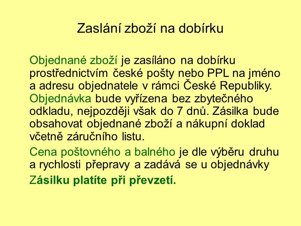 Zaslání zboží na dobírku Objednané zboží je zasíláno na dobírku prostřednictvím české pošty nebo PPL na jméno a adresu objednatele v rámci České Republiky.