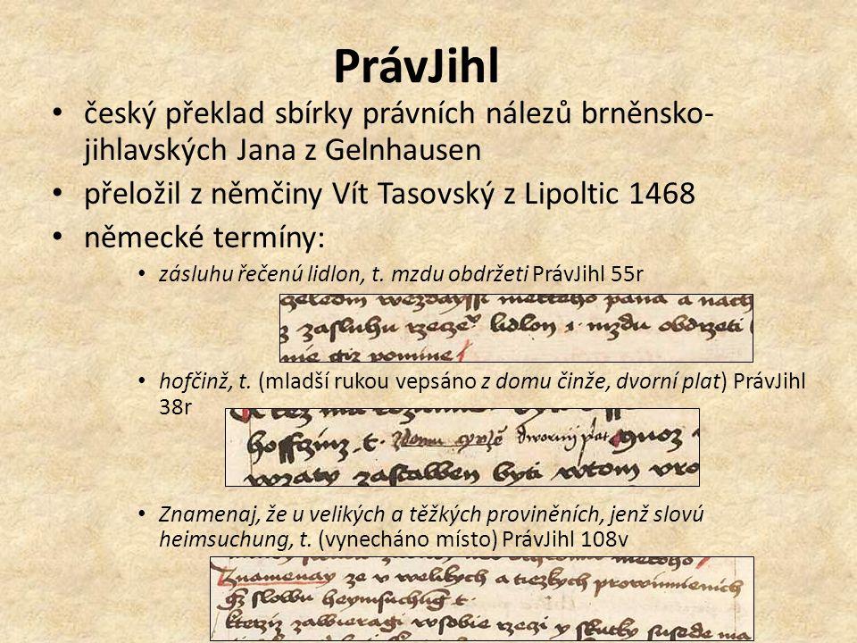 PrávJihl český překlad sbírky právních nálezů brněnsko- jihlavských Jana z Gelnhausen přeložil z němčiny Vít Tasovský z Lipoltic 1468 německé termíny: zásluhu řečenú lidlon, t.