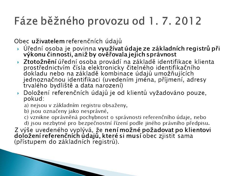 Obec uživatelem referenčních údajů  Úřední osoba je povinna využívat údaje ze základních registrů při výkonu činnosti, aniž by ověřovala jejich správ
