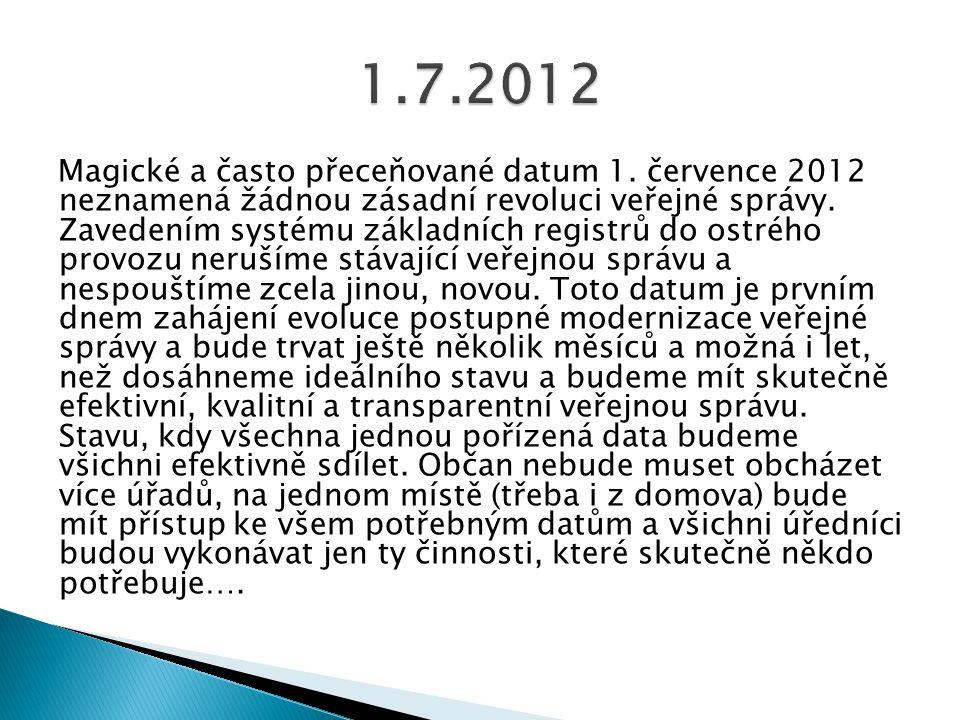 Magické a často přeceňované datum 1. července 2012 neznamená žádnou zásadní revoluci veřejné správy. Zavedením systému základních registrů do ostrého
