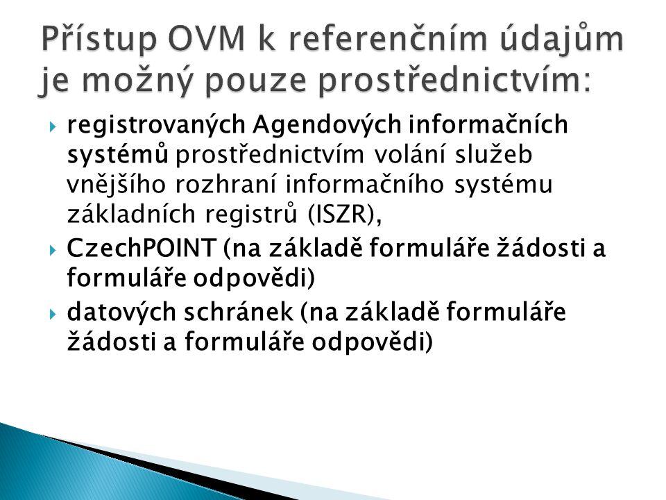  klient nemusí dokladovat referenční údaje o něm vedené,  klient má přehled, jaké referenční údaje jsou o něm vedeny a kdo je využívá vedených a záznamů jejich využívání jednotlivými OVM,  dochází k automatickému rozesílání změn (notifikací) vybraných referenčních údajů na tysoukromoprávní subjekty, které si klient sám určí (bance, pojišťovně, apod.).