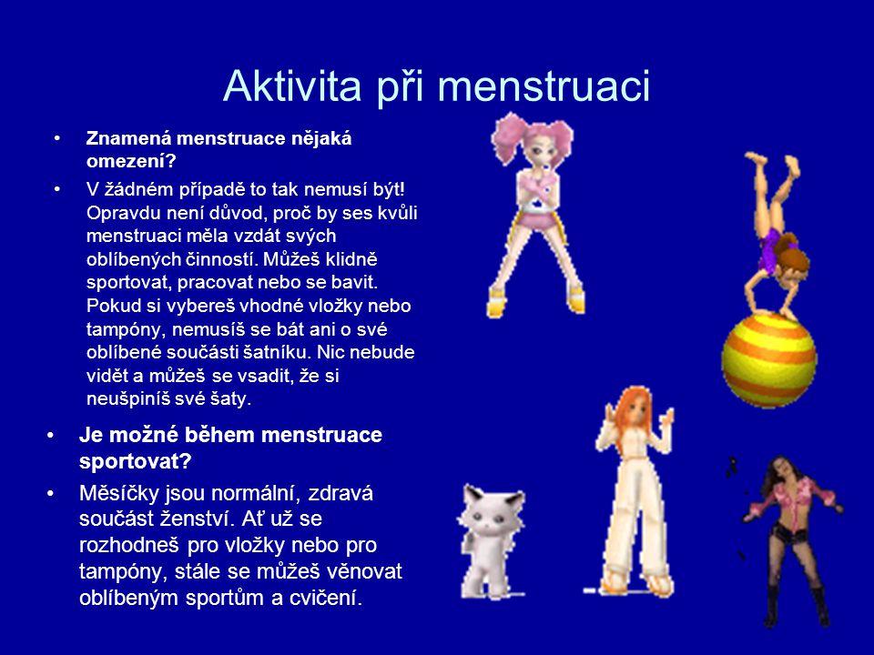 Aktivita při menstruaci Znamená menstruace nějaká omezení.