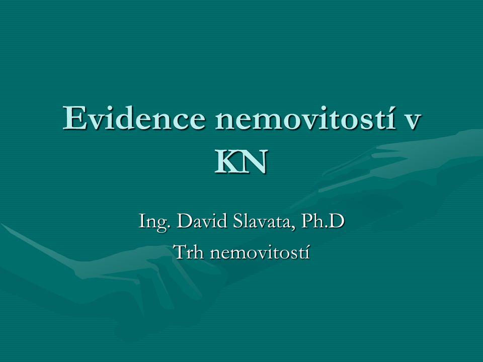 Evidence nemovitostí v KN Ing. David Slavata, Ph.D Trh nemovitostí