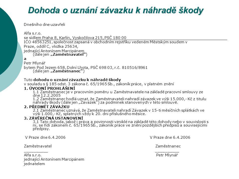 Dohoda o uznání závazku k náhradě škody Dnešního dne uzavřeli Alfa s.r.o. se sídlem Praha 8, Karlín, Vyskočilova 215, PSČ 180 00 IČO 48563251, společn