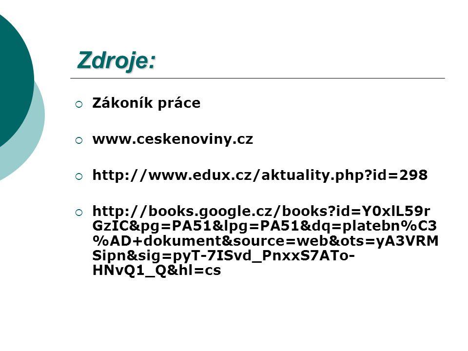 Zdroje:  Zákoník práce  www.ceskenoviny.cz  http://www.edux.cz/aktuality.php?id=298  http://books.google.cz/books?id=Y0xlL59r GzIC&pg=PA51&lpg=PA51&dq=platebn%C3 %AD+dokument&source=web&ots=yA3VRM Sipn&sig=pyT-7ISvd_PnxxS7ATo- HNvQ1_Q&hl=cs