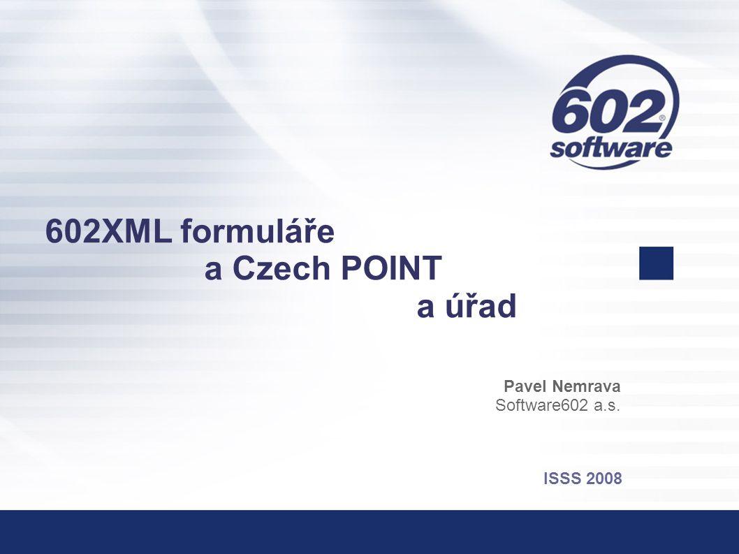 602XML formuláře a Czech POINT a úřad Pavel Nemrava Software602 a.s. ISSS 2008