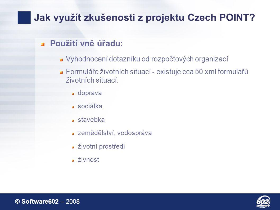 © Software602 – 2008 Jak využít zkušenosti z projektu Czech POINT.