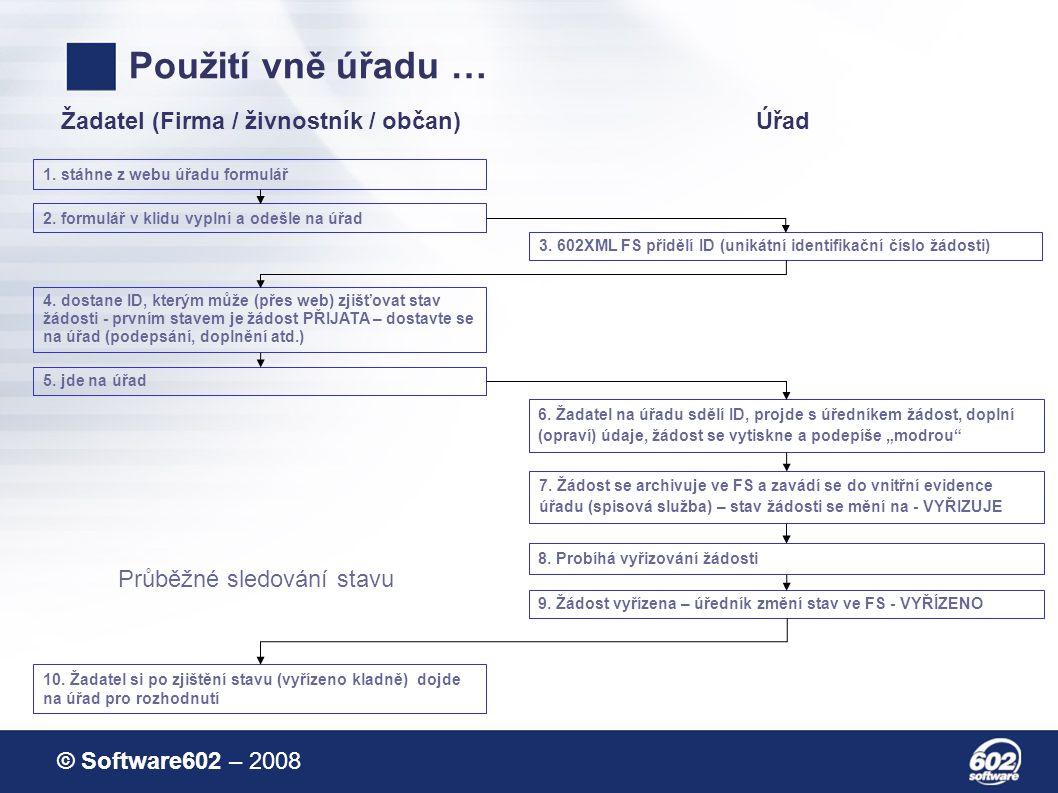 © Software602 – 2008 Použití vně úřadu … Žadatel (Firma / živnostník / občan)Úřad 1.