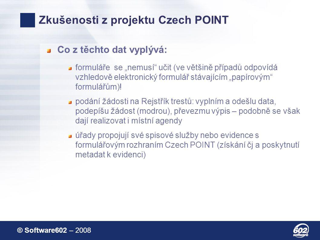 """© Software602 – 2008 Zkušenosti z projektu Czech POINT Co z těchto dat vyplývá: formuláře se """"nemusí učit (ve většině případů odpovídá vzhledově elektronický formulář stávajícím """"papírovým formulářům)."""
