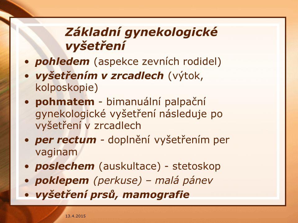 Základní gynekologické vyšetření pohledem (aspekce zevních rodidel) vyšetřením v zrcadlech (výtok, kolposkopie) pohmatem - bimanuální palpační gynekol