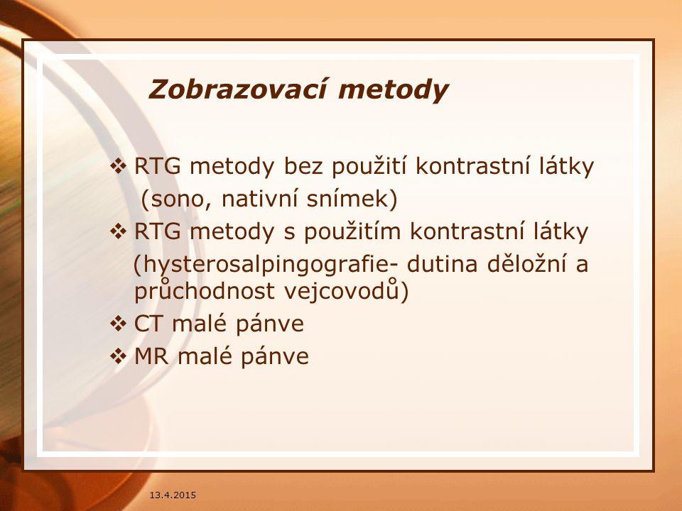 Zobrazovací metody  RTG metody bez použití kontrastní látky (sono, nativní snímek)  RTG metody s použitím kontrastní látky (hysterosalpingografie- d