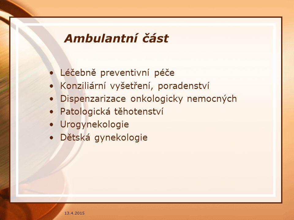 Ambulantní část Léčebně preventivní péče Konziliární vyšetření, poradenství Dispenzarizace onkologicky nemocných Patologická těhotenství Urogynekologi