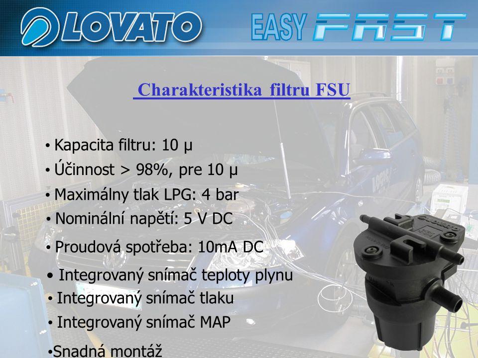 Kapacita filtru: 10 μ Účinnost > 98%, pre 10 μ Maximálny tlak LPG: 4 bar Nominální napětí: 5 V DC Proudová spotřeba: 10mA DC Integrovaný snímač teploty plynu Integrovaný snímač tlaku Integrovaný snímač MAP Snadná montáž Charakteristika filtru FSU