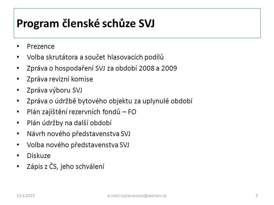 Program členské schůze SVJ Prezence Volba skrutátora a součet hlasovacích podílů Zpráva o hospodaření SVJ za období 2008 a 2009 Zpráva revizní komise