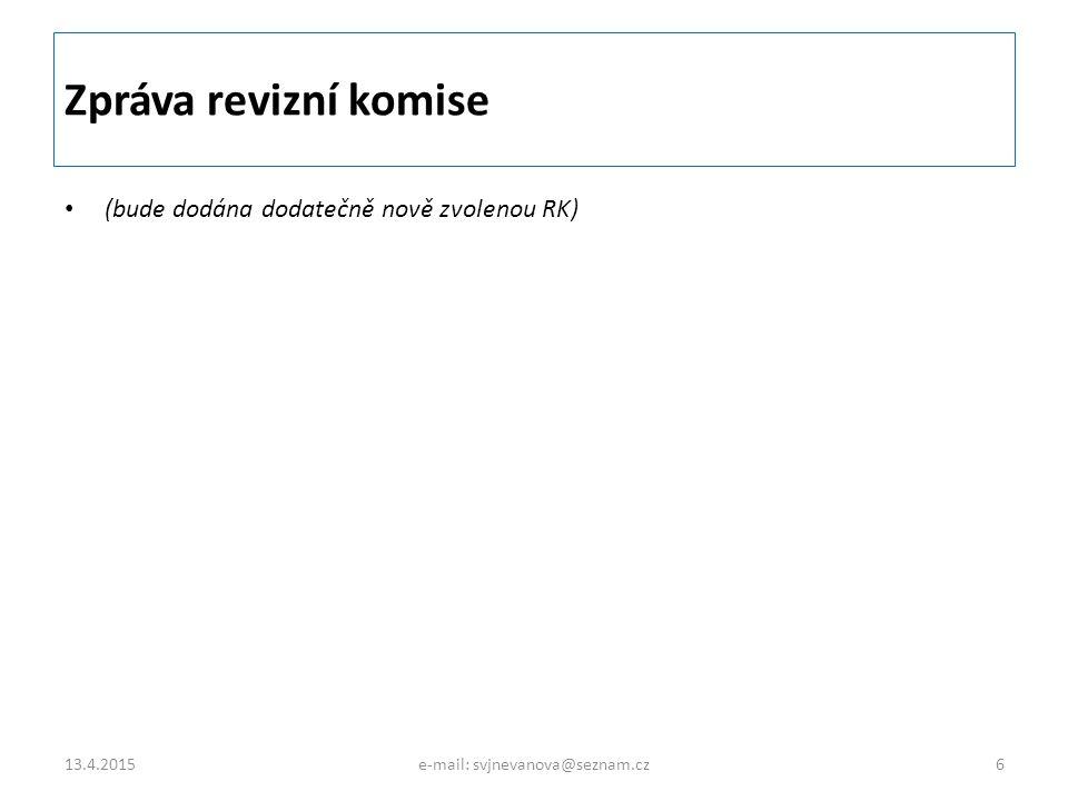Zpráva revizní komise (bude dodána dodatečně nově zvolenou RK) 13.4.20156e-mail: svjnevanova@seznam.cz
