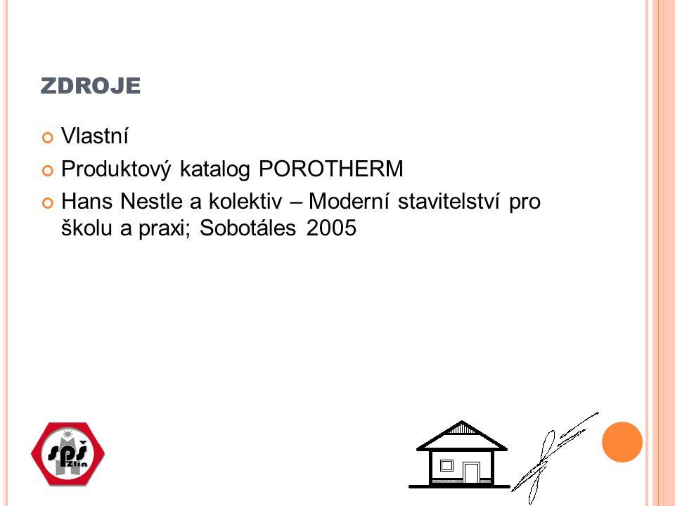 ZDROJE Vlastní Produktový katalog POROTHERM Hans Nestle a kolektiv – Moderní stavitelství pro školu a praxi; Sobotáles 2005