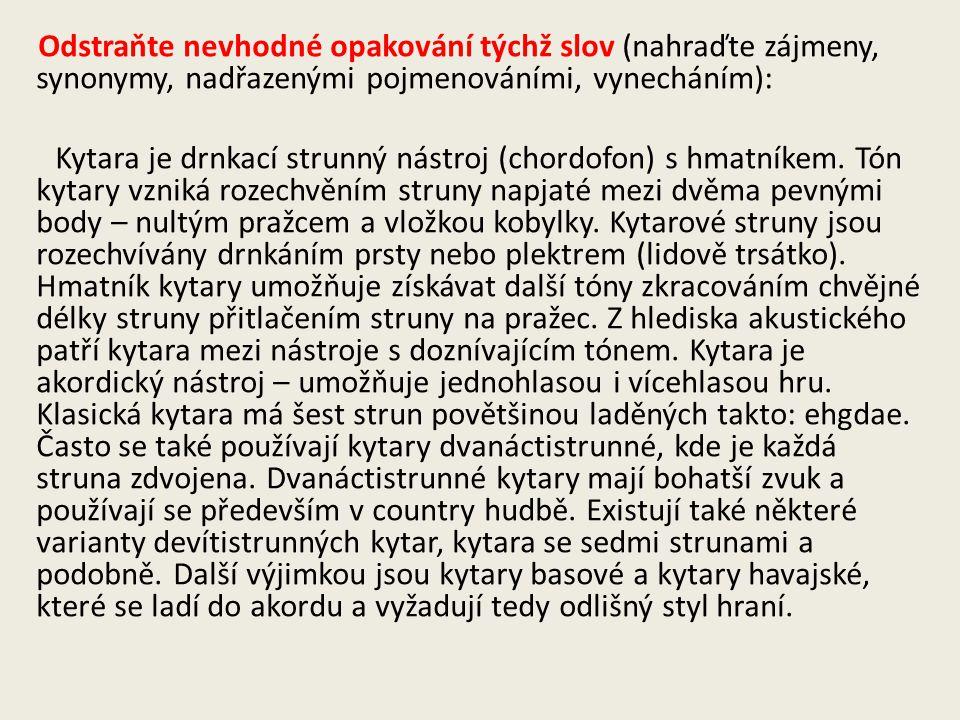 Odstraňte nevhodné opakování týchž slov (nahraďte zájmeny, synonymy, nadřazenými pojmenováními, vynecháním): Kytara je drnkací strunný nástroj (chordo