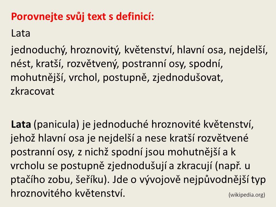 Porovnejte svůj text s definicí: Lata jednoduchý, hroznovitý, květenství, hlavní osa, nejdelší, nést, kratší, rozvětvený, postranní osy, spodní, mohut