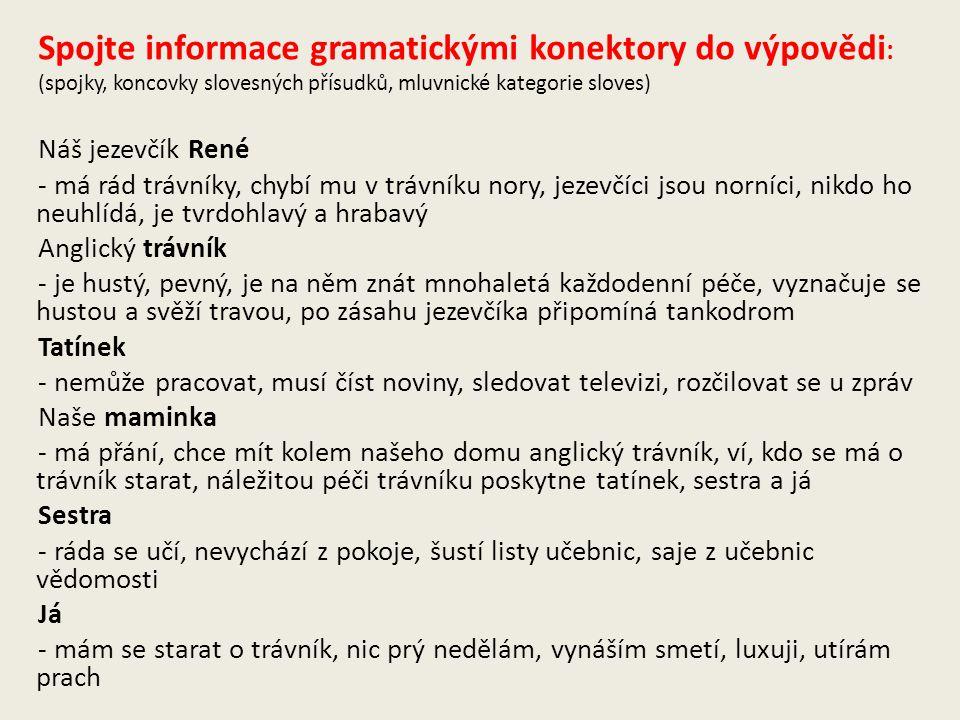 Spojte informace gramatickými konektory do výpovědi : (spojky, koncovky slovesných přísudků, mluvnické kategorie sloves) Náš jezevčík René - má rád tr
