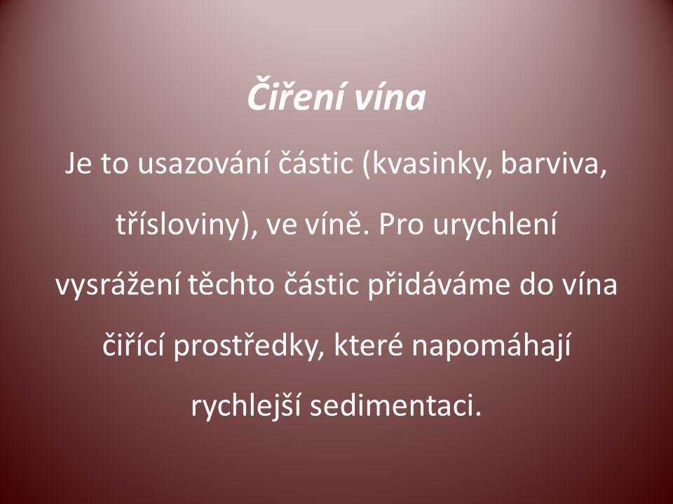 Čiření vína Je to usazování částic (kvasinky, barviva, třísloviny), ve víně. Pro urychlení vysrážení těchto částic přidáváme do vína čiřící prostředky