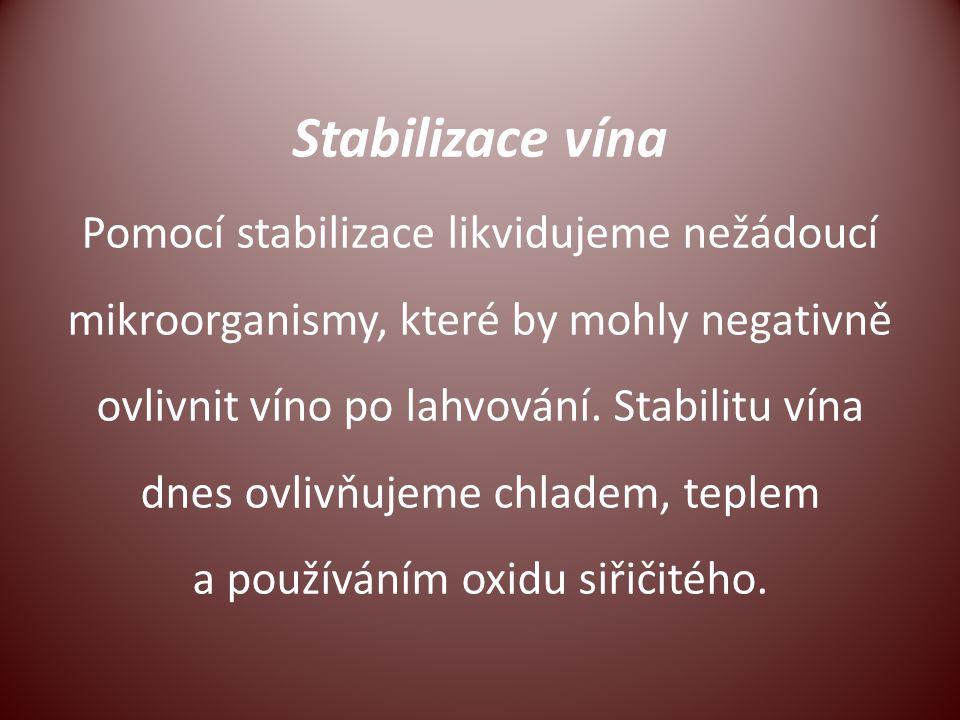 Stabilizace vína Pomocí stabilizace likvidujeme nežádoucí mikroorganismy, které by mohly negativně ovlivnit víno po lahvování. Stabilitu vína dnes ovl