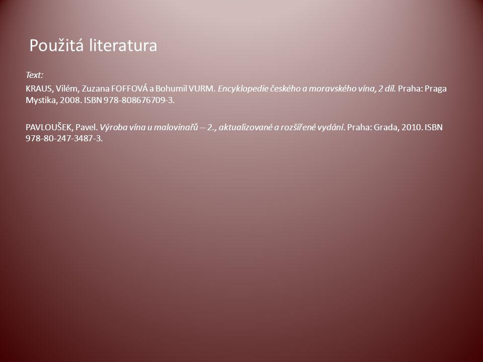 Použitá literatura Text: KRAUS, Vilém, Zuzana FOFFOVÁ a Bohumil VURM. Encyklopedie českého a moravského vína, 2 díl. Praha: Praga Mystika, 2008. ISBN
