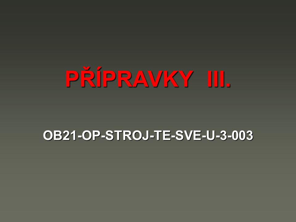 PŘÍPRAVKY III. OB21-OP-STROJ-TE-SVE-U-3-003
