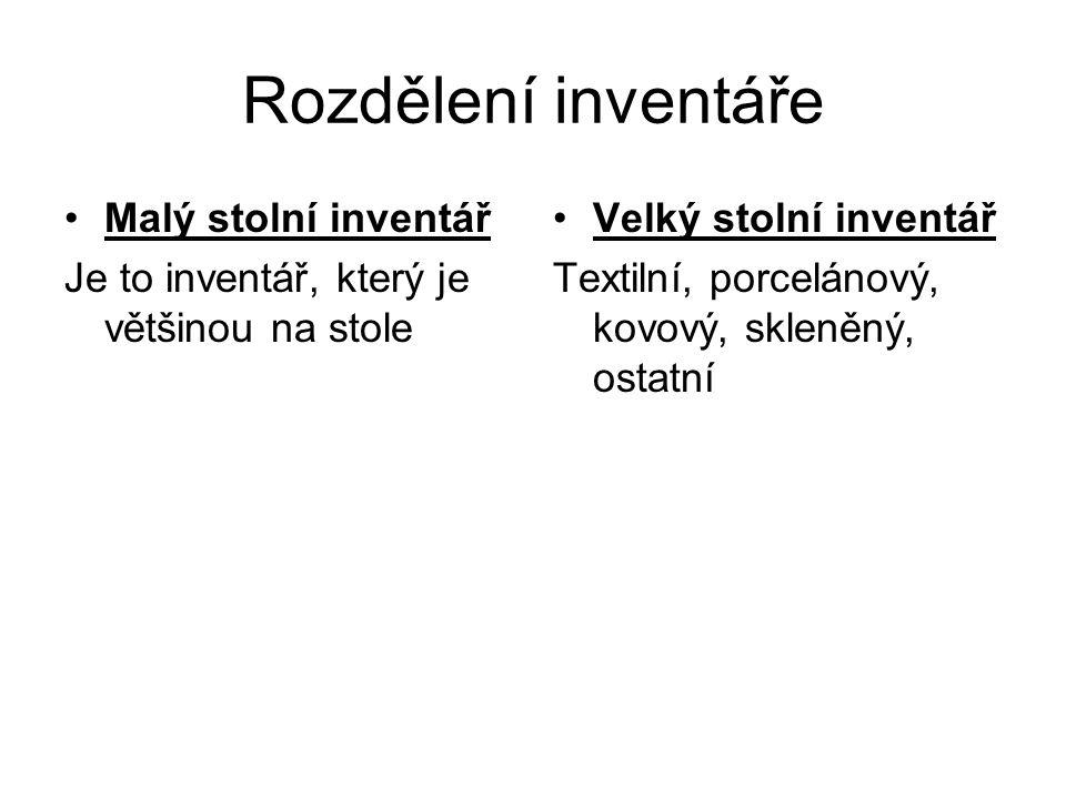 Rozdělení inventáře Malý stolní inventář Je to inventář, který je většinou na stole Velký stolní inventář Textilní, porcelánový, kovový, skleněný, ostatní