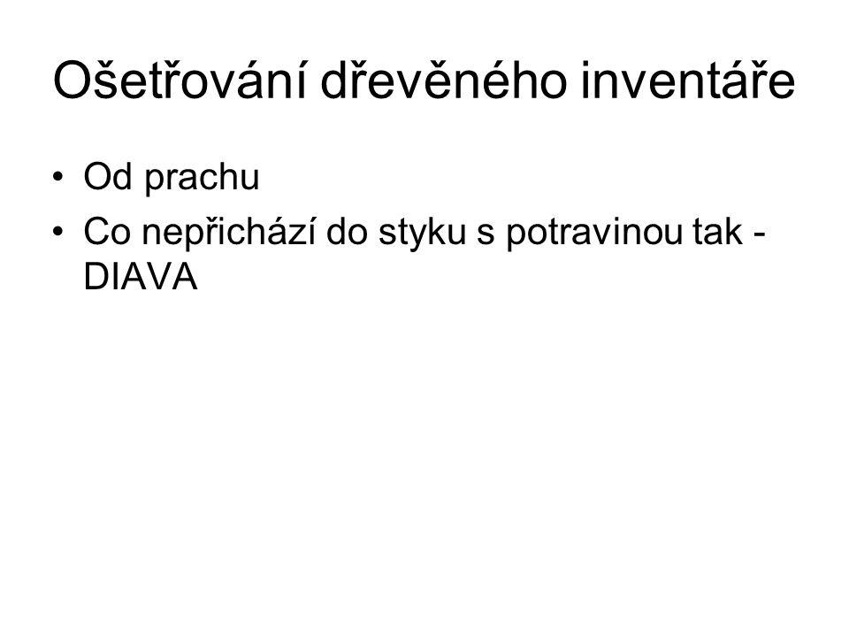 Ošetřování dřevěného inventáře Od prachu Co nepřichází do styku s potravinou tak - DIAVA
