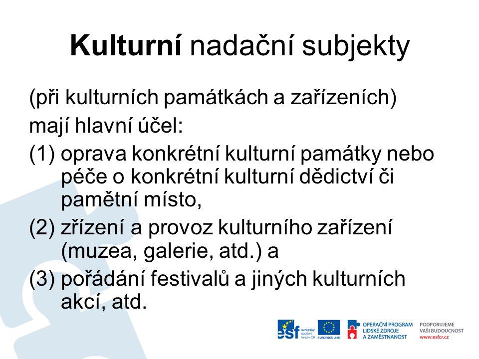Kulturní nadační subjekty (při kulturních památkách a zařízeních) mají hlavní účel: (1)oprava konkrétní kulturní památky nebo péče o konkrétní kulturn