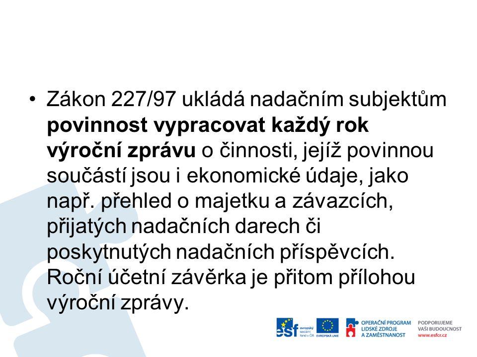 Zákon 227/97 ukládá nadačním subjektům povinnost vypracovat každý rok výroční zprávu o činnosti, jejíž povinnou součástí jsou i ekonomické údaje, jako např.
