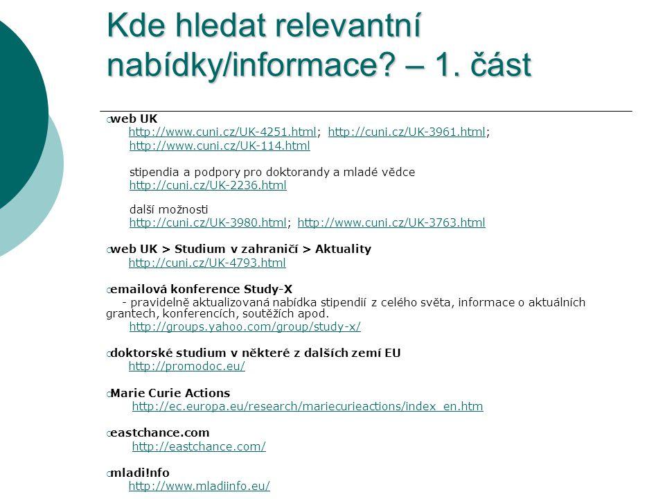 Kde hledat relevantní nabídky/informace? – 1. část  web UK http://www.cuni.cz/UK-4251.html; http://cuni.cz/UK-3961.html;http://www.cuni.cz/UK-4251.ht