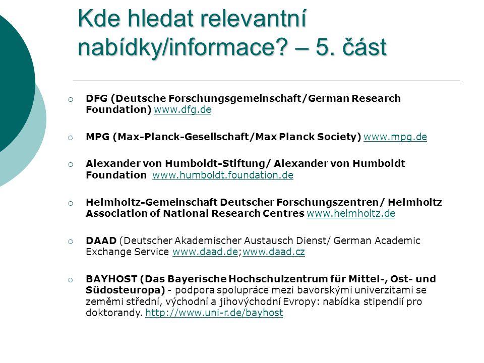 Kde hledat relevantní nabídky/informace? – 5. část  DFG (Deutsche Forschungsgemeinschaft/German Research Foundation) www.dfg.dewww.dfg.de  MPG (Max-