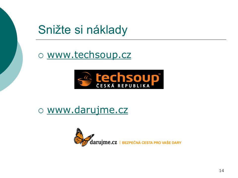 Snižte si náklady  www.techsoup.cz www.techsoup.cz  www.darujme.cz www.darujme.cz 14