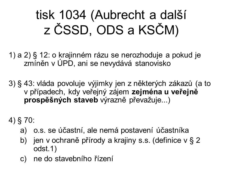 tisk 1034 (Aubrecht a další z ČSSD, ODS a KSČM) 1) a 2) § 12: o krajinném rázu se nerozhoduje a pokud je zmíněn v ÚPD, ani se nevydává stanovisko 3) §