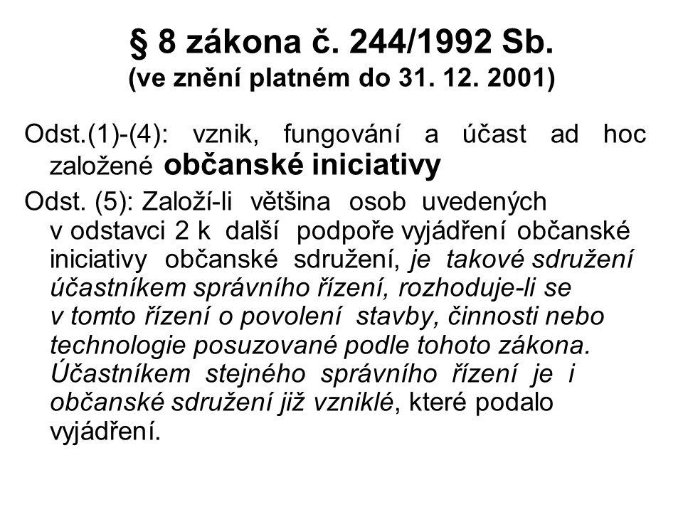 § 8 zákona č. 244/1992 Sb. (ve znění platném do 31. 12. 2001) Odst.(1)-(4): vznik, fungování a účast ad hoc založené občanské iniciativy Odst. (5): Za