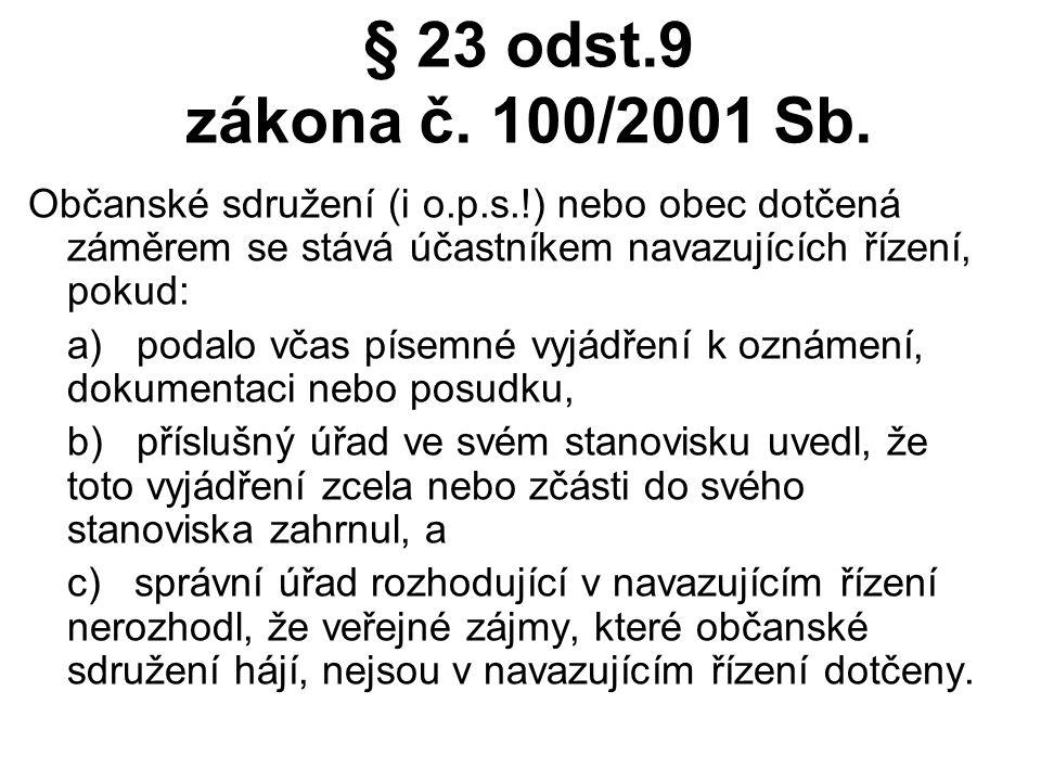 § 23 odst.9 zákona č. 100/2001 Sb. Občanské sdružení (i o.p.s.!) nebo obec dotčená záměrem se stává účastníkem navazujících řízení, pokud: a) podalo v