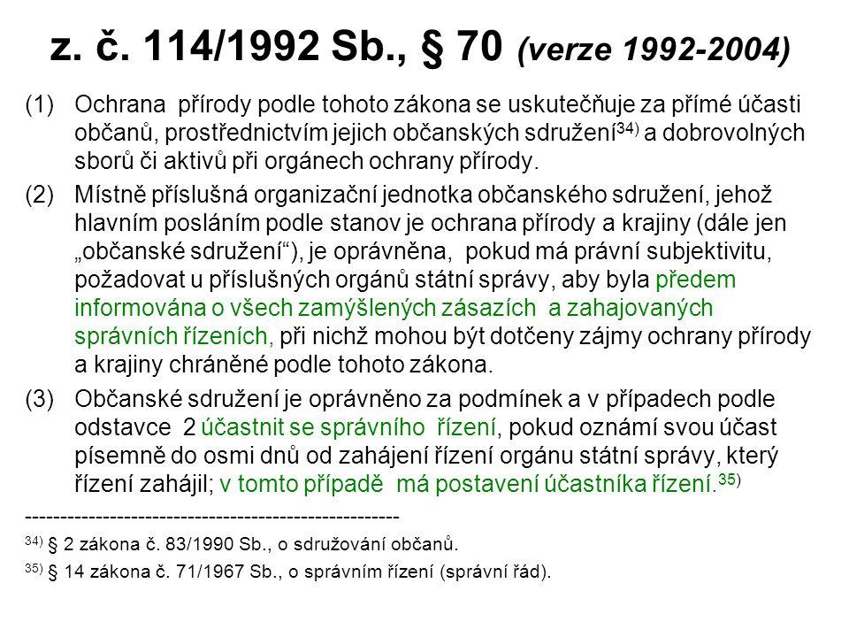 z. č. 114/1992 Sb., § 70 (verze 1992-2004) (1)Ochrana přírody podle tohoto zákona se uskutečňuje za přímé účasti občanů, prostřednictvím jejich občans