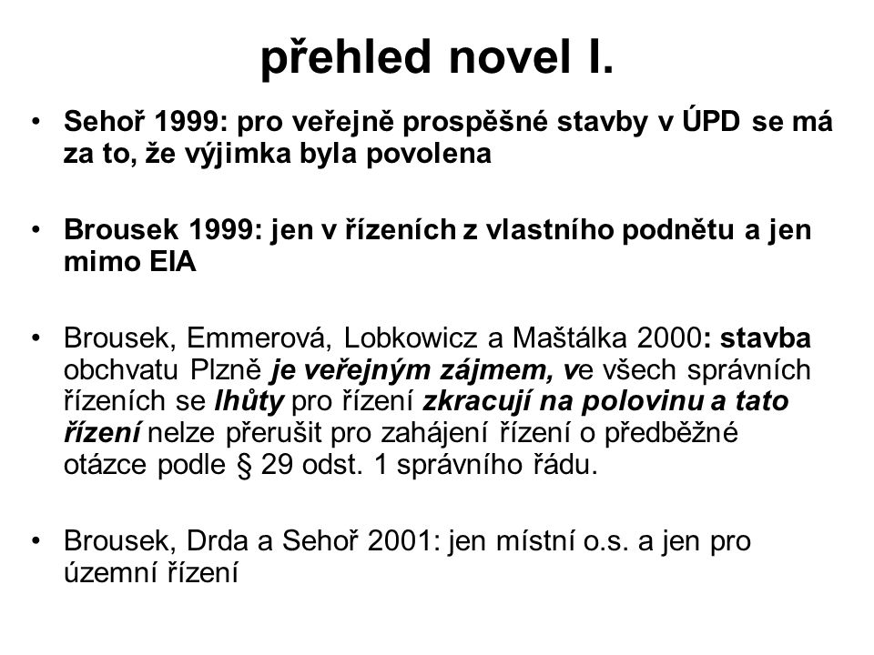 přehled novel I. Sehoř 1999: pro veřejně prospěšné stavby v ÚPD se má za to, že výjimka byla povolena Brousek 1999: jen v řízeních z vlastního podnětu