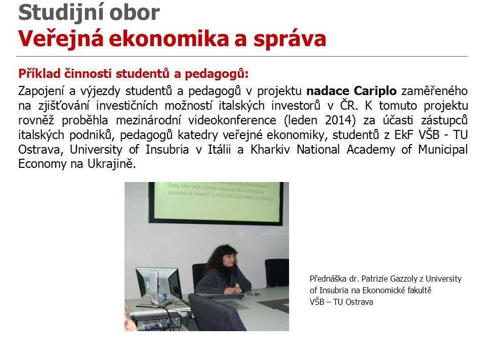 Příklad činnosti studentů a pedagogů: Zapojení a výjezdy studentů a pedagogů v projektu nadace Cariplo zaměřeného na zjišťování investičních možností italských investorů v ČR.