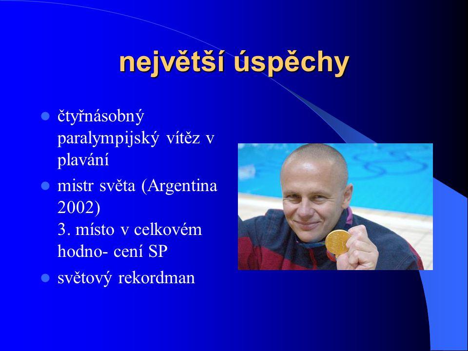 největší úspěchy čtyřnásobný paralympijský vítěz v plavání mistr světa (Argentina 2002) 3.