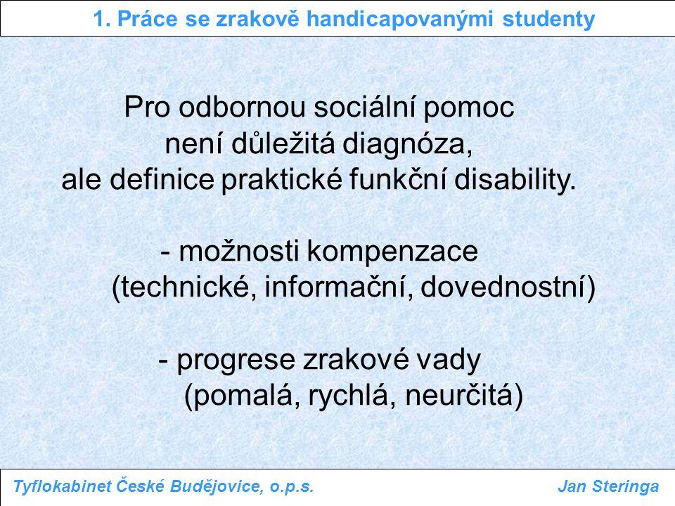 1. Práce se zrakově handicapovanými studenty Tyflokabinet České Budějovice, o.p.s.Jan Steringa Pro odbornou sociální pomoc není důležitá diagnóza, ale