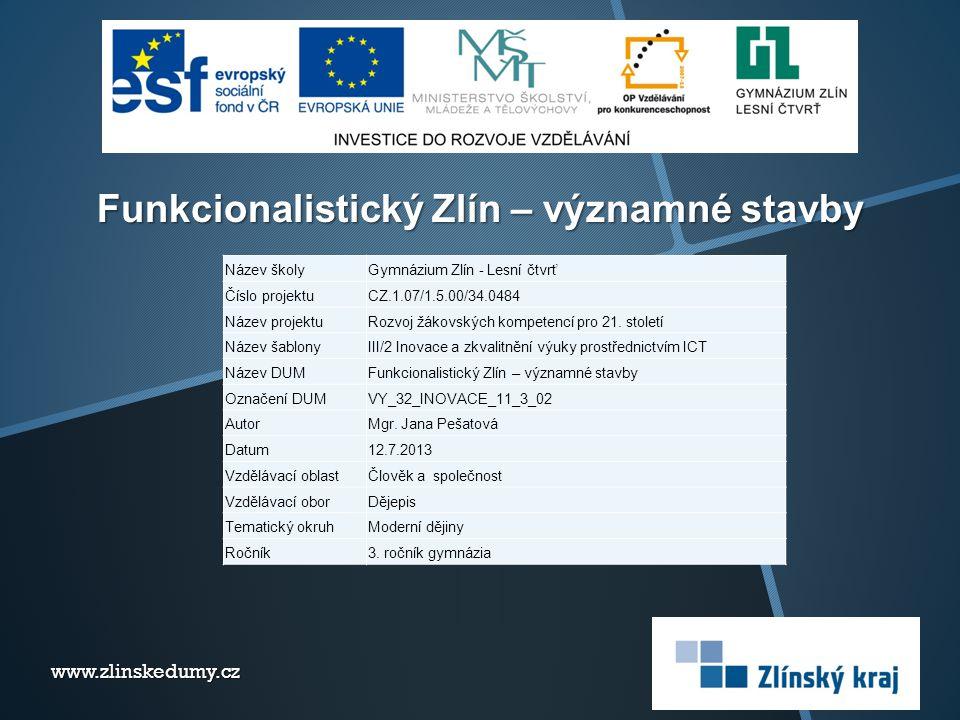 Funkcionalistický Zlín – významné stavby www.zlinskedumy.cz Název školyGymnázium Zlín - Lesní čtvrť Číslo projektuCZ.1.07/1.5.00/34.0484 Název projekt